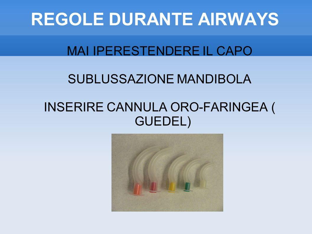 REGOLE DURANTE AIRWAYS MAI IPERESTENDERE IL CAPO SUBLUSSAZIONE MANDIBOLA INSERIRE CANNULA ORO-FARINGEA ( GUEDEL)