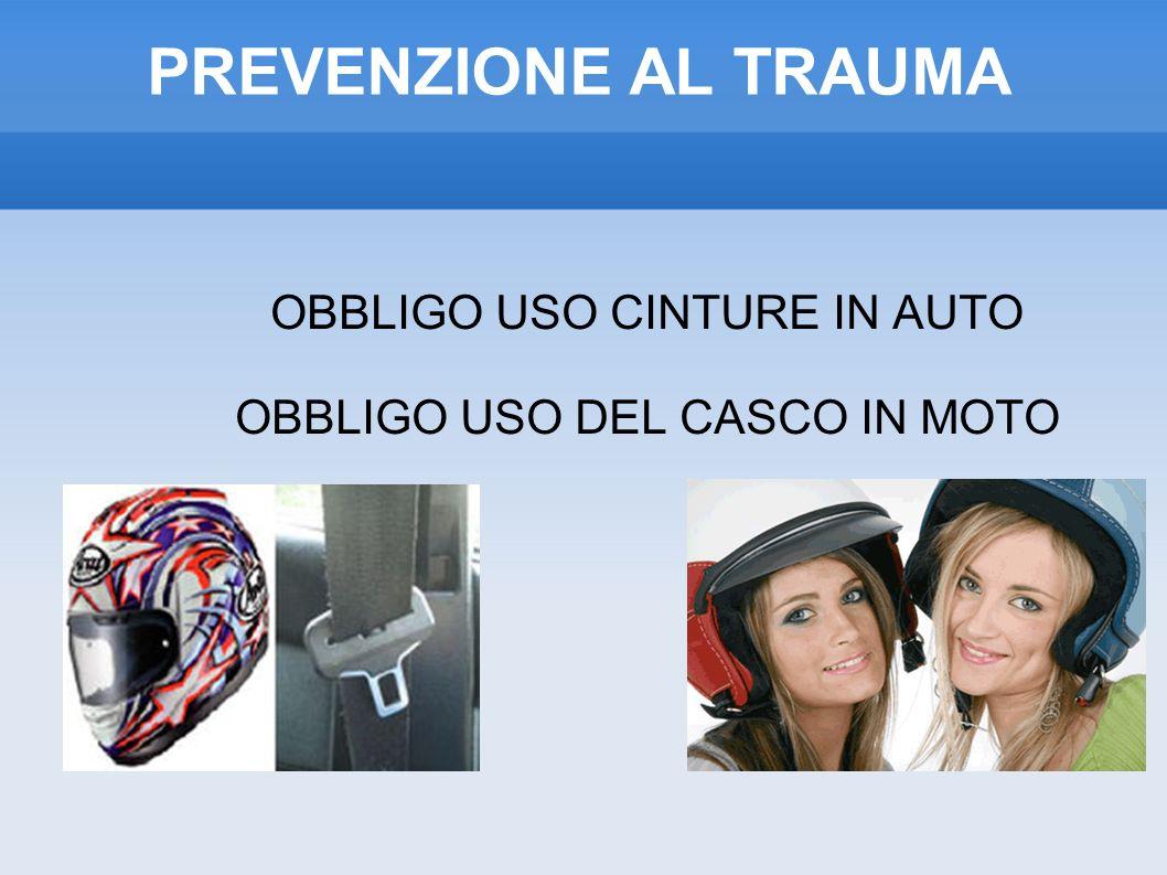 PREVENZIONE AL TRAUMA OBBLIGO USO CINTURE IN AUTO OBBLIGO USO DEL CASCO IN MOTO