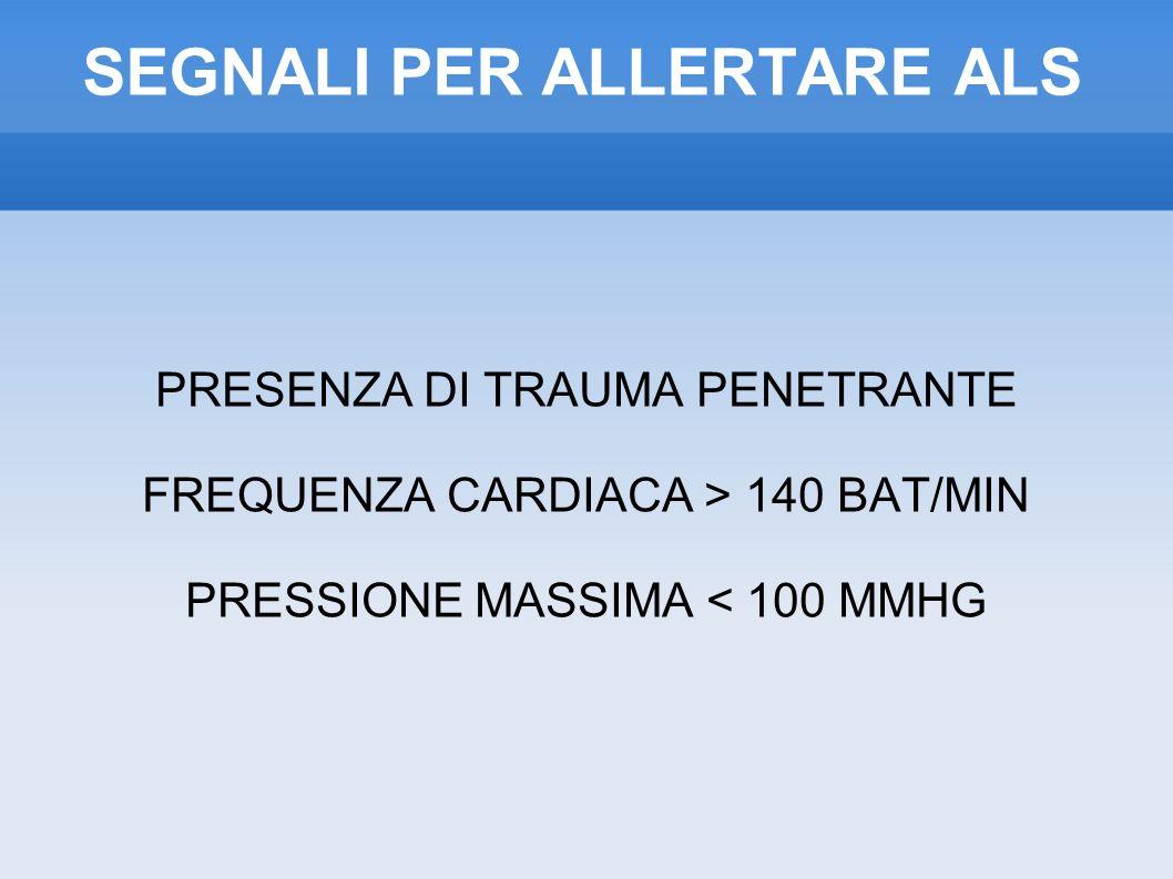 SEGNALI PER ALLERTARE ALS PRESENZA DI TRAUMA PENETRANTE FREQUENZA CARDIACA > 140 BAT/MIN PRESSIONE MASSIMA < 100 MMHG