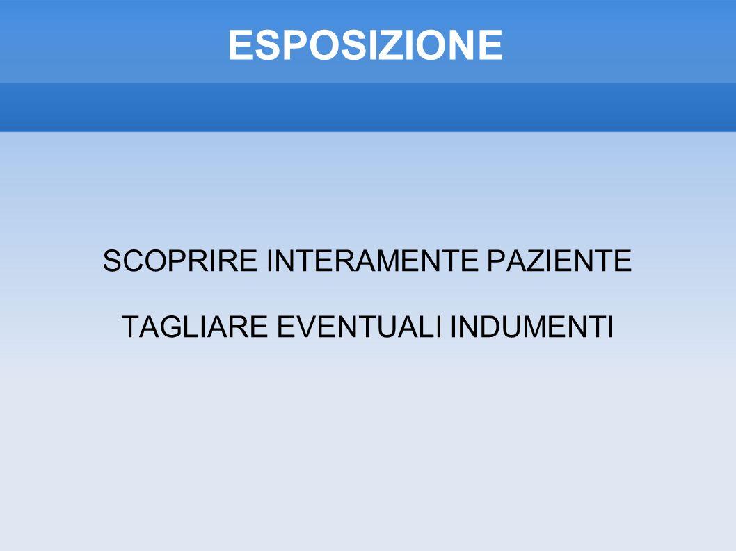 ESPOSIZIONE SCOPRIRE INTERAMENTE PAZIENTE TAGLIARE EVENTUALI INDUMENTI