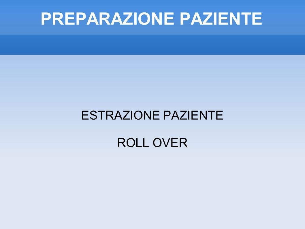 PREPARAZIONE PAZIENTE ESTRAZIONE PAZIENTE ROLL OVER
