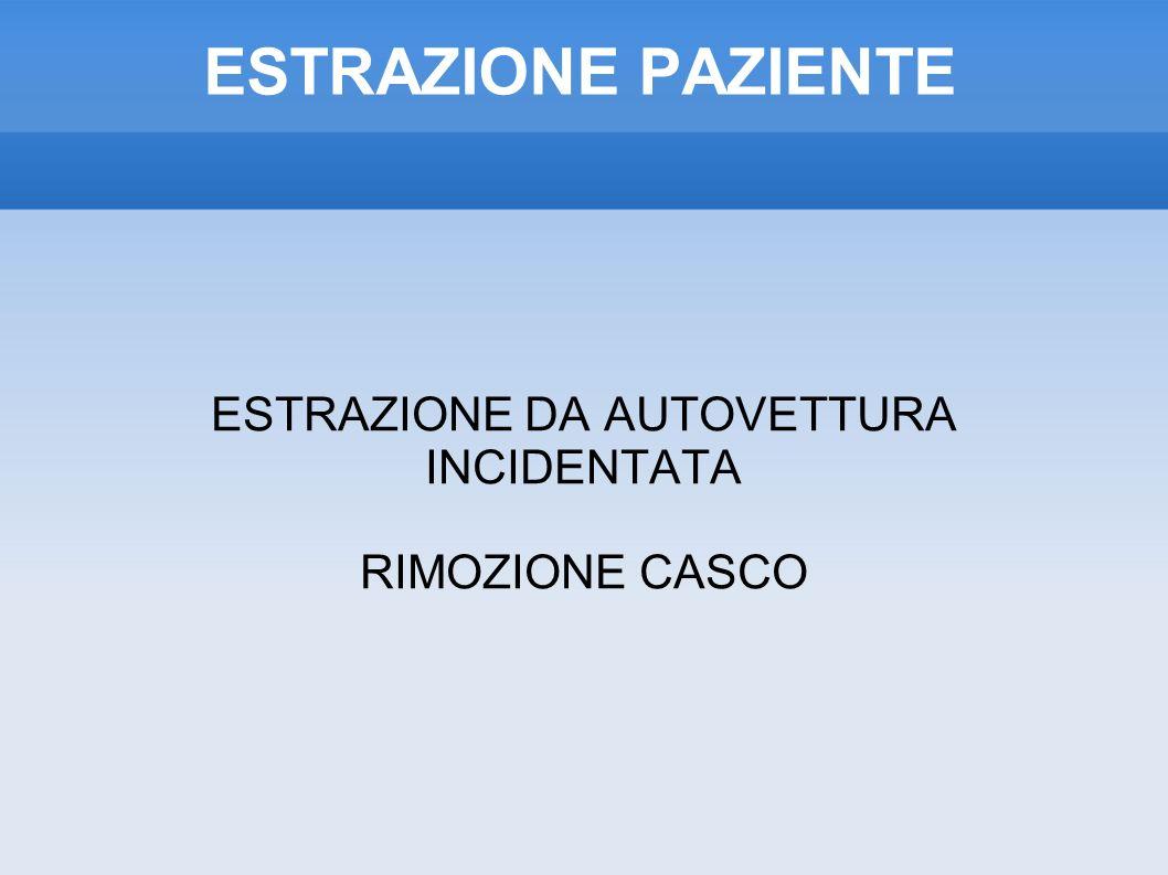 ESTRAZIONE PAZIENTE ESTRAZIONE DA AUTOVETTURA INCIDENTATA RIMOZIONE CASCO