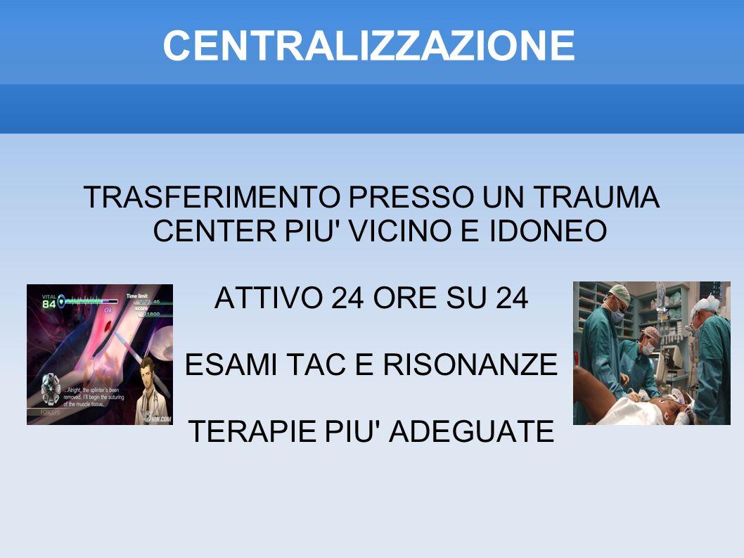 TRASFERIMENTO PRESSO UN TRAUMA CENTER PIU VICINO E IDONEO ATTIVO 24 ORE SU 24 ESAMI TAC E RISONANZE TERAPIE PIU ADEGUATE