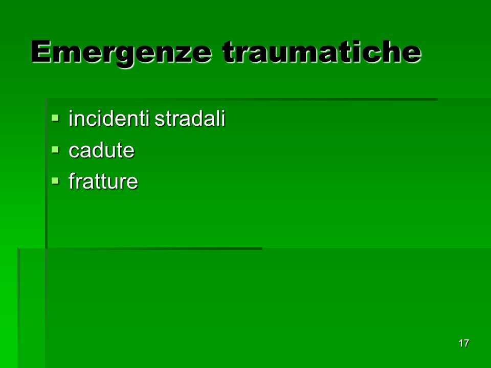 17 Emergenze traumatiche incidenti stradali incidenti stradali cadute cadute fratture fratture