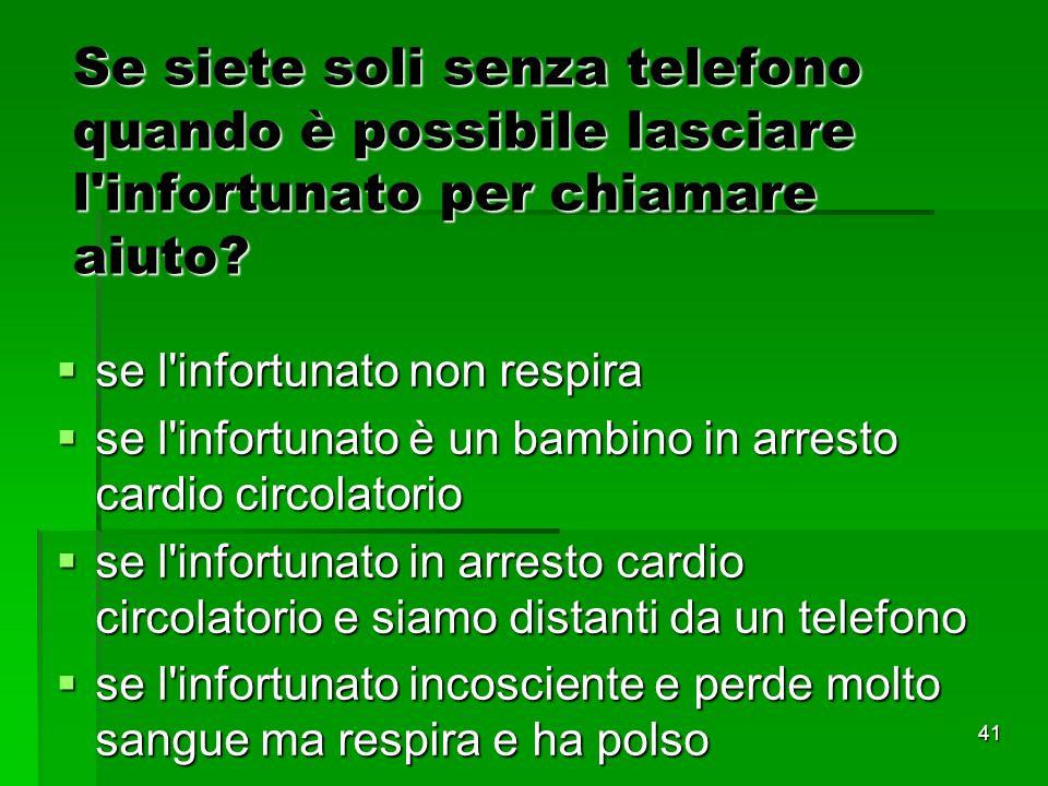 41 Se siete soli senza telefono quando è possibile lasciare l infortunato per chiamare aiuto.