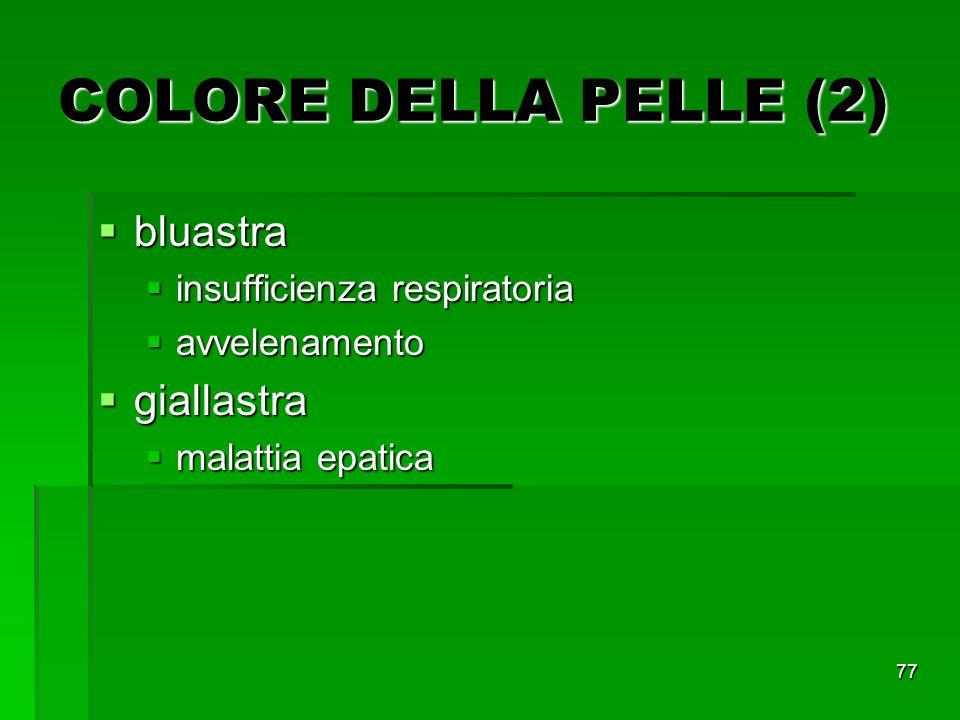 77 COLORE DELLA PELLE (2) bluastra bluastra insufficienza respiratoria insufficienza respiratoria avvelenamento avvelenamento giallastra giallastra malattia epatica malattia epatica