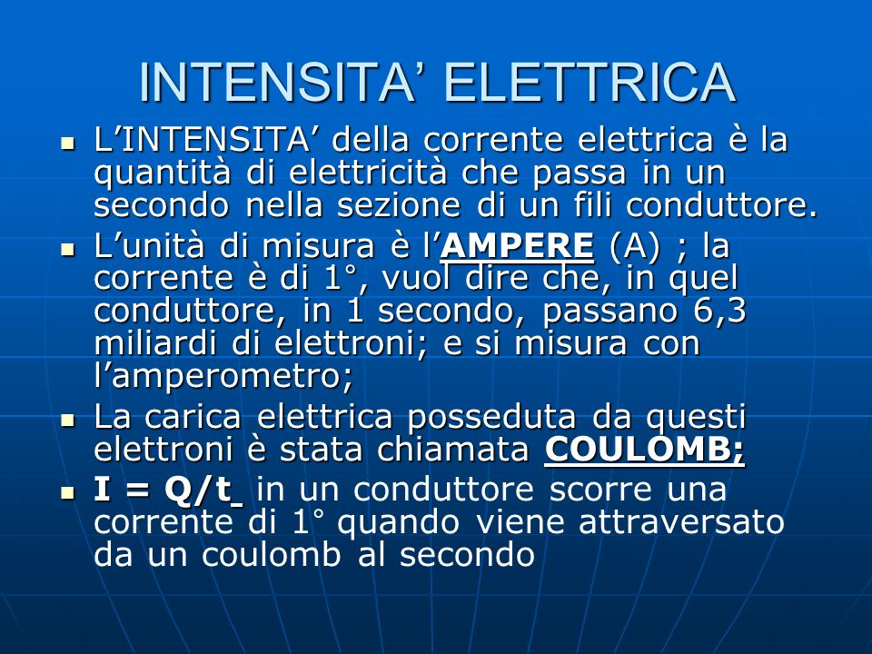 INTENSITA ELETTRICA LINTENSITA della corrente elettrica è la quantità di elettricità che passa in un secondo nella sezione di un fili conduttore. LINT