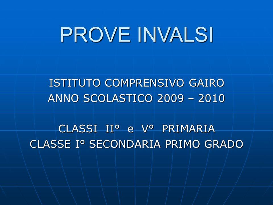 ISTITUTO COMPRENSIVO GAIRO ANNO SCOLASTICO 2009 – 2010 CLASSI II° e V° PRIMARIA CLASSE I° SECONDARIA PRIMO GRADO PROVE INVALSI