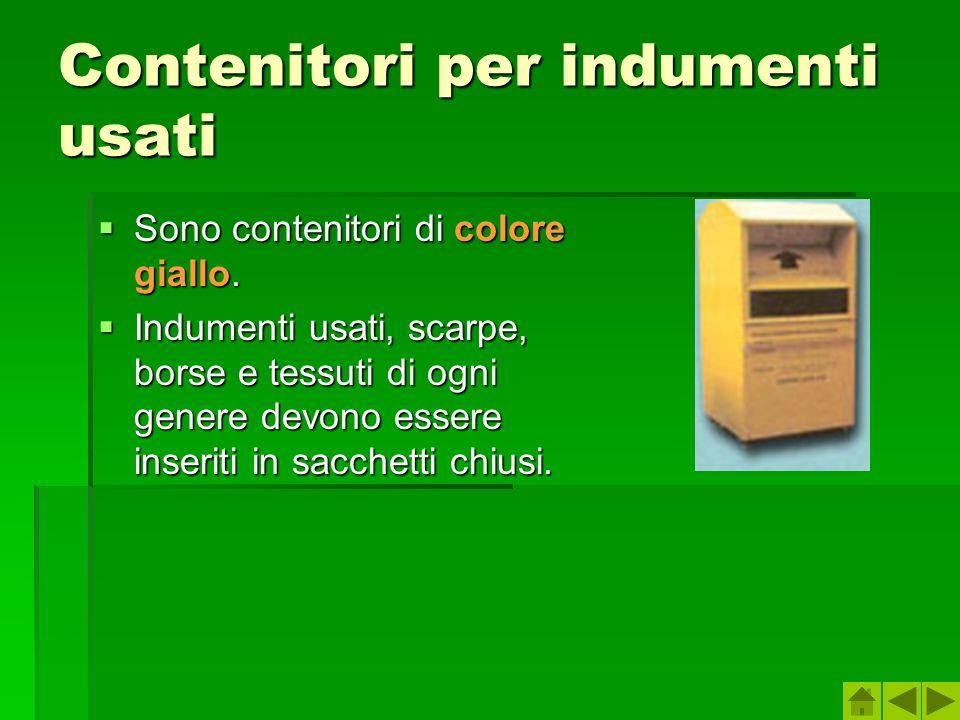 Contenitori per indumenti usati Sono contenitori di colore giallo. Sono contenitori di colore giallo. Indumenti usati, scarpe, borse e tessuti di ogni