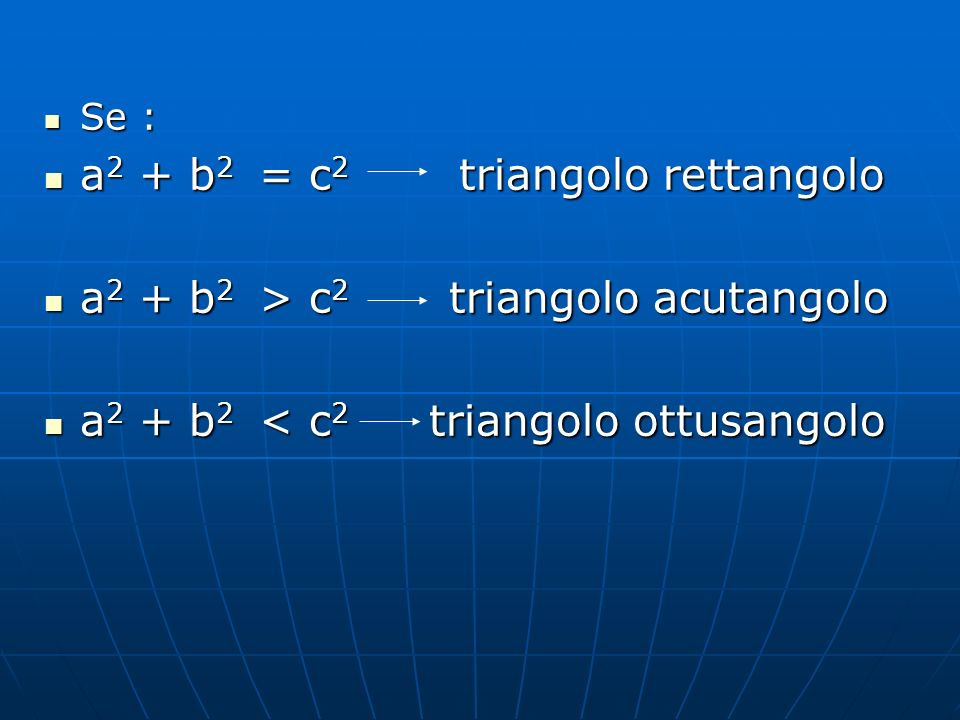 Se : Se : a 2 + b 2 = c 2 triangolo rettangolo a 2 + b 2 = c 2 triangolo rettangolo a 2 + b 2 > c 2 triangolo acutangolo a 2 + b 2 > c 2 triangolo acu