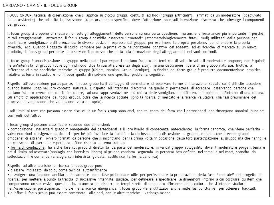 CARDANO - CAP. 5 – IL FOCUS GROUP FOCUS GROUP: tecnica di osservazione che si applica su piccoli gruppi, costituiti ad hoc (gruppi artificiali), anima