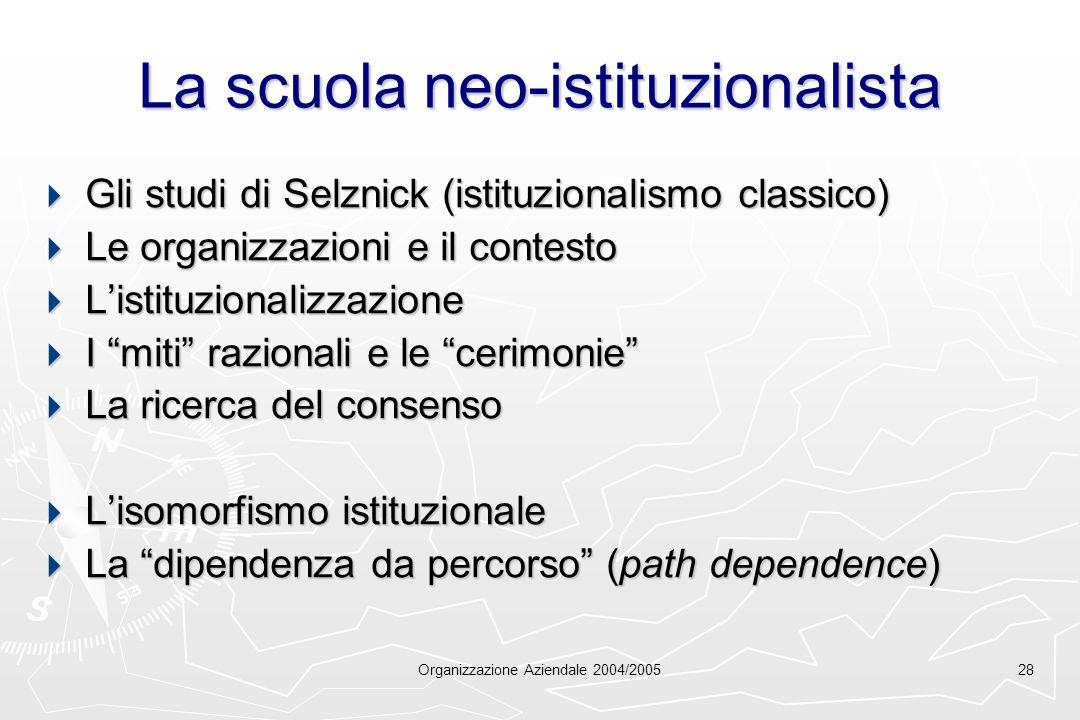 Organizzazione Aziendale 2004/200528 La scuola neo-istituzionalista Gli studi di Selznick (istituzionalismo classico) Gli studi di Selznick (istituzio