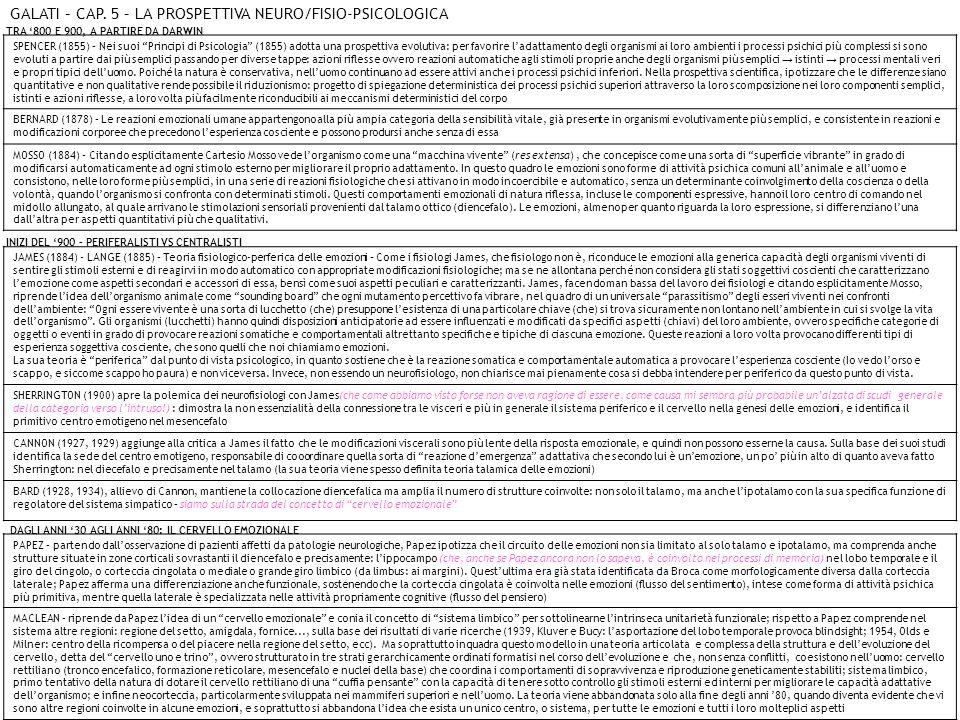 JAMES (1884) - LANGE (1885) – Teoria fisiologico-perferica delle emozioni – Come i fisiologi James, che fisiologo non è, riconduce le emozioni alla generica capacità degli organismi viventi di sentire gli stimoli esterni e di reagirvi in modo automatico con appropriate modificazioni fisiologiche; ma se ne allontana perché non considera gli stati soggettivi coscienti che caratterizzano lemozione come aspetti secondari e accessori di essa, bensì come suoi aspetti peculiari e caratterizzanti.