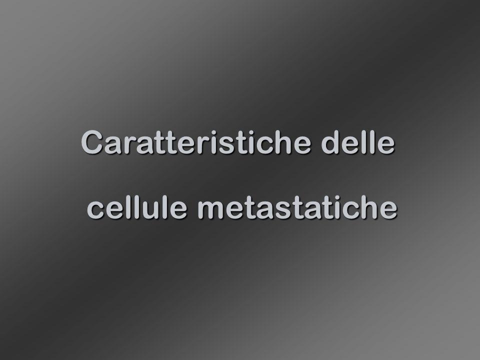 Caratteristiche delle cellule metastatiche