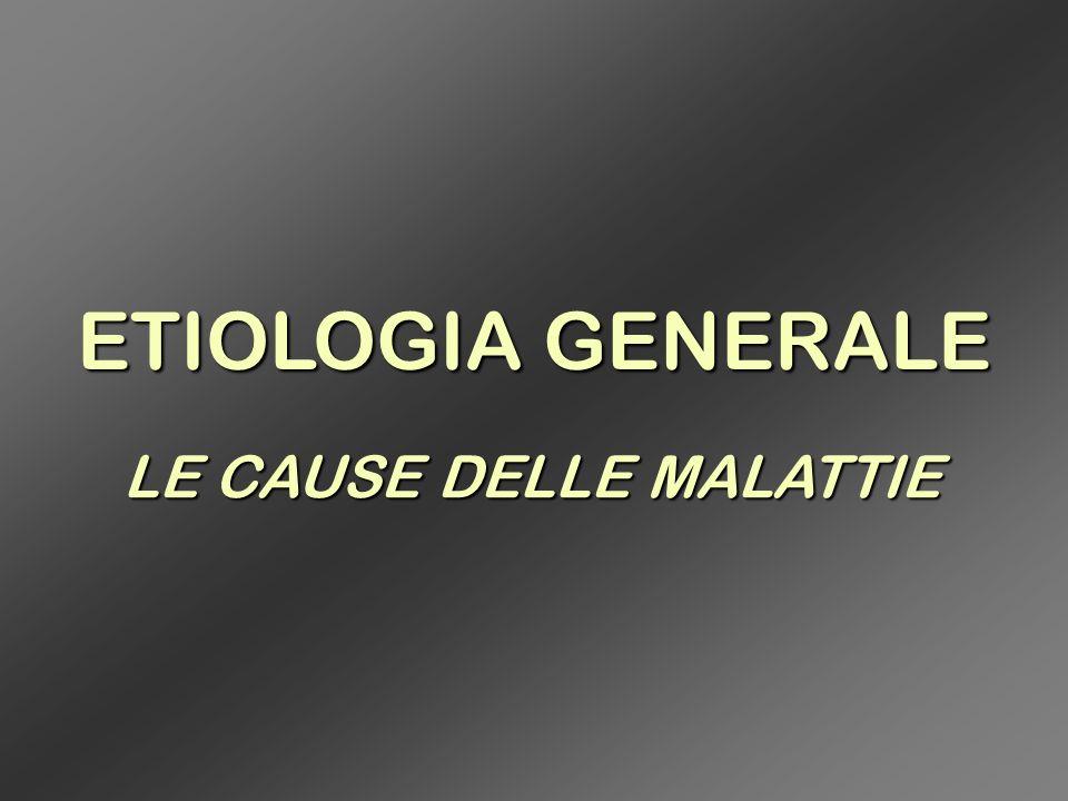 ETIOLOGIA GENERALE LE CAUSE DELLE MALATTIE