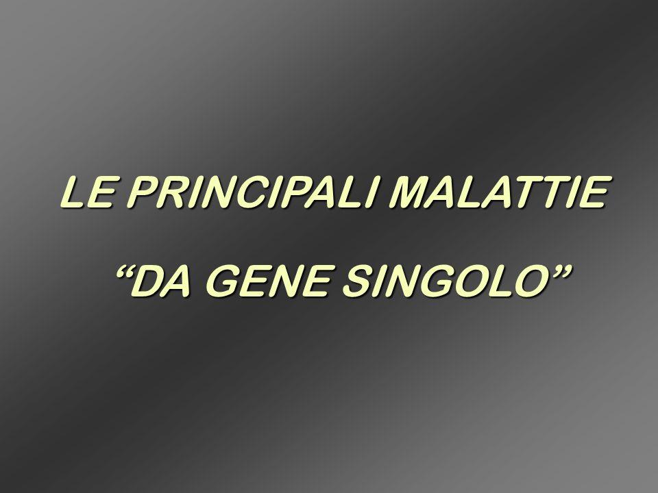 LE PRINCIPALI MALATTIE DA GENE SINGOLO
