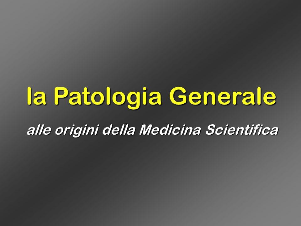 la Patologia Generale alle origini della Medicina Scientifica