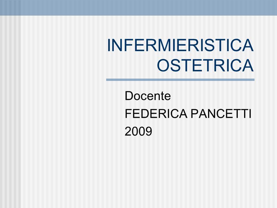 INFERMIERISTICA OSTETRICA Docente FEDERICA PANCETTI 2009