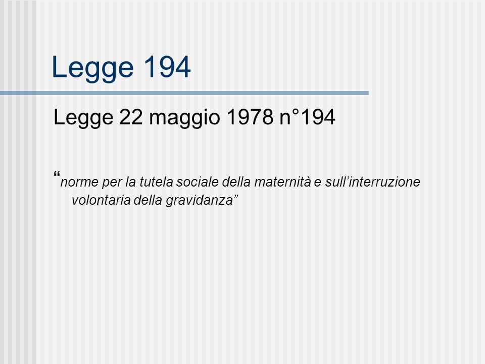 Legge 194 Legge 22 maggio 1978 n°194 norme per la tutela sociale della maternità e sullinterruzione volontaria della gravidanza