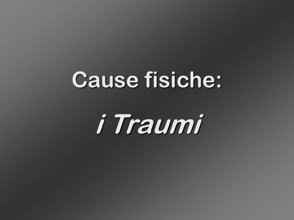 Cause fisiche: i Traumi
