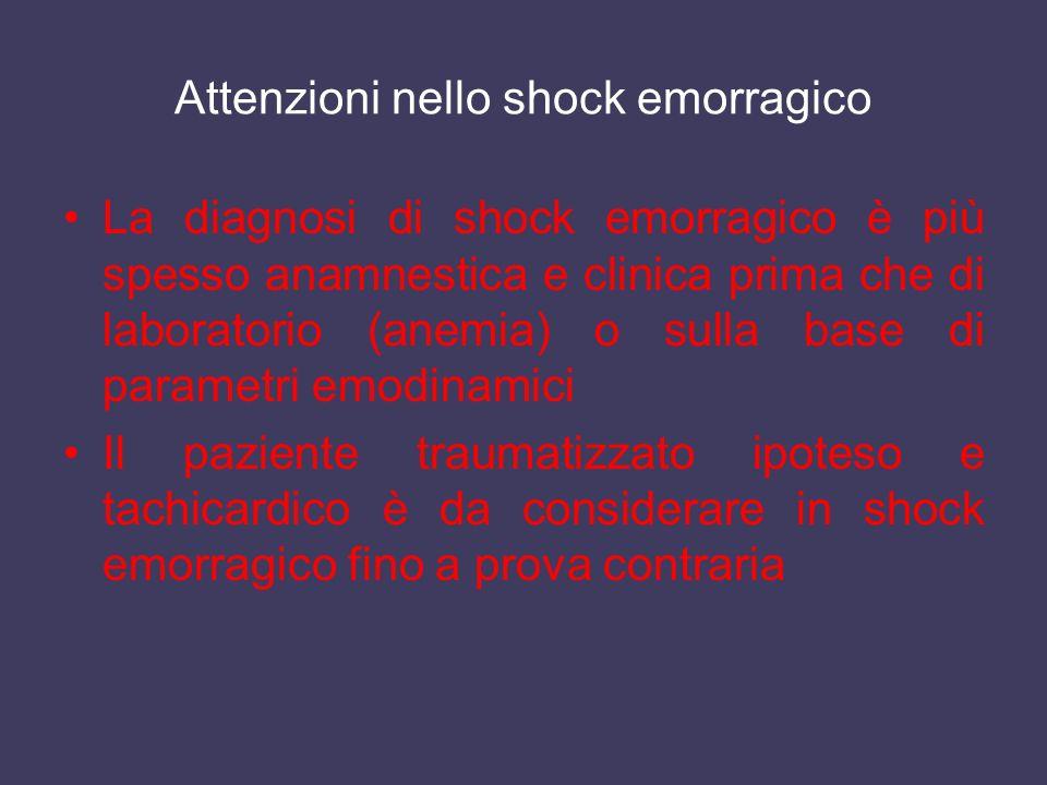 Attenzioni nello shock emorragico La diagnosi di shock emorragico è più spesso anamnestica e clinica prima che di laboratorio (anemia) o sulla base di