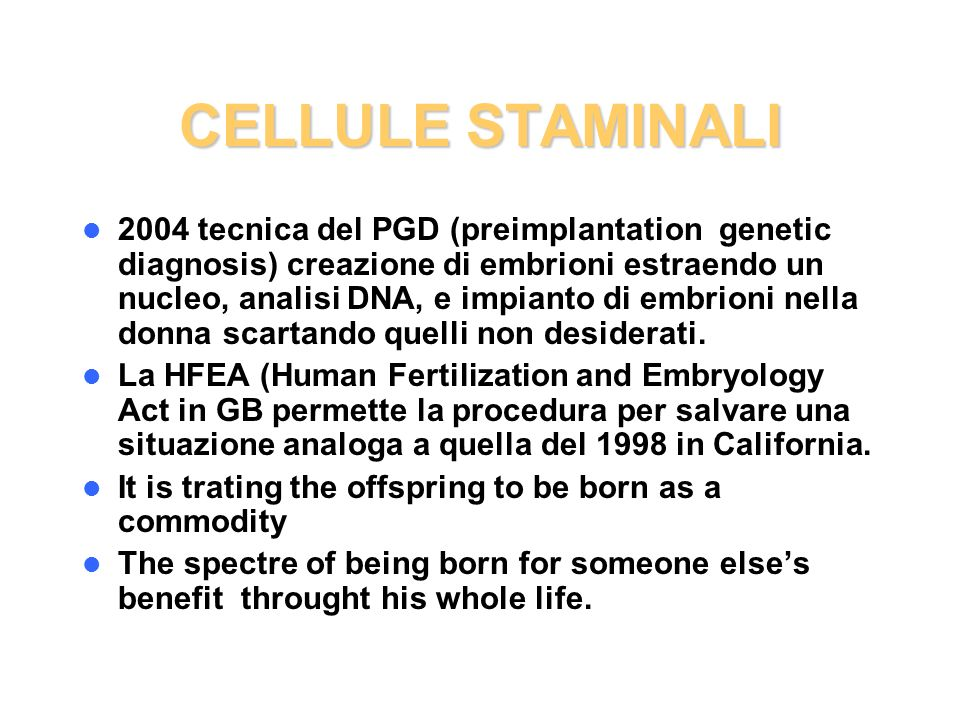 CELLULE STAMINALI 2004 tecnica del PGD (preimplantation genetic diagnosis) creazione di embrioni estraendo un nucleo, analisi DNA, e impianto di embri