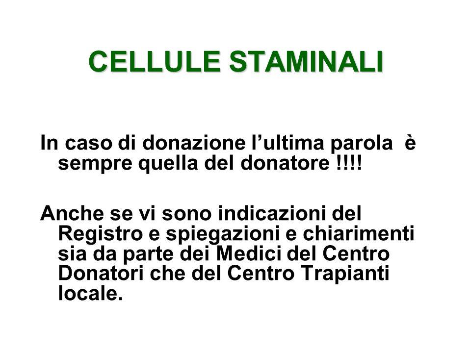 CELLULE STAMINALI In caso di donazione lultima parola è sempre quella del donatore !!!! Anche se vi sono indicazioni del Registro e spiegazioni e chia