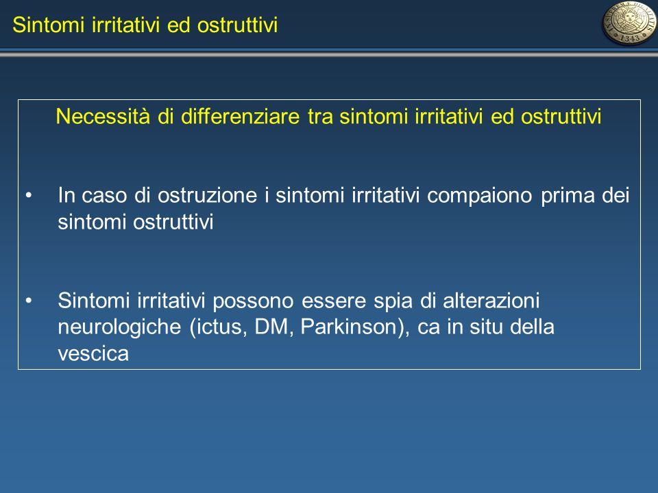 Sintomi irritativi ed ostruttivi Necessità di differenziare tra sintomi irritativi ed ostruttivi In caso di ostruzione i sintomi irritativi compaiono