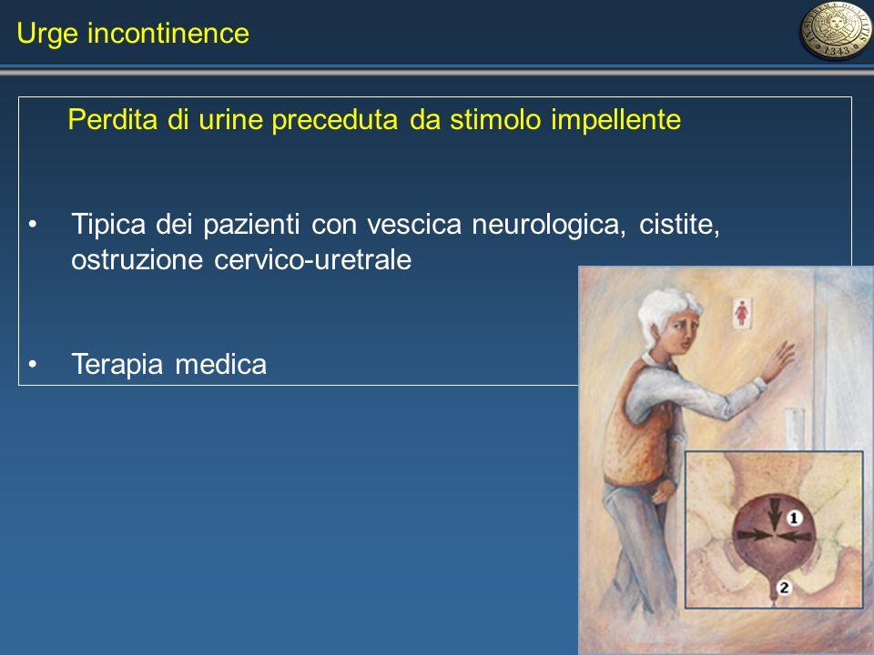 Urge incontinence Perdita di urine preceduta da stimolo impellente Tipica dei pazienti con vescica neurologica, cistite, ostruzione cervico-uretrale T
