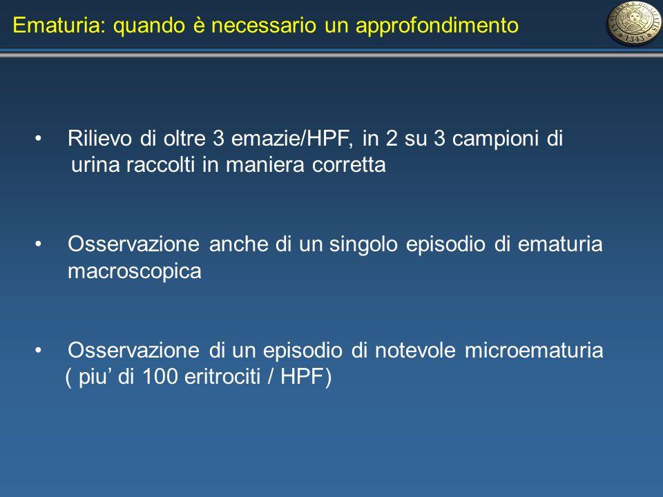 Ematuria: quando è necessario un approfondimento Rilievo di oltre 3 emazie/HPF, in 2 su 3 campioni di urina raccolti in maniera corretta Osservazione