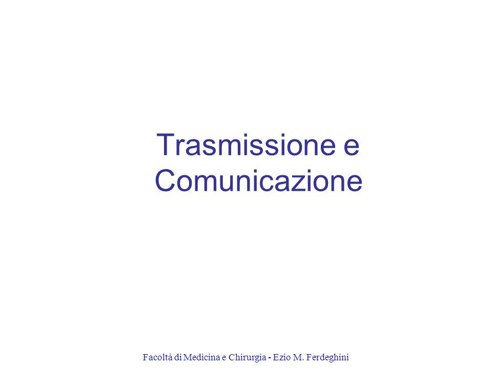 Facoltà di Medicina e Chirurgia - Ezio M. Ferdeghini Trasmissione e Comunicazione