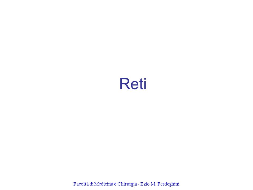 Facoltà di Medicina e Chirurgia - Ezio M. Ferdeghini Reti