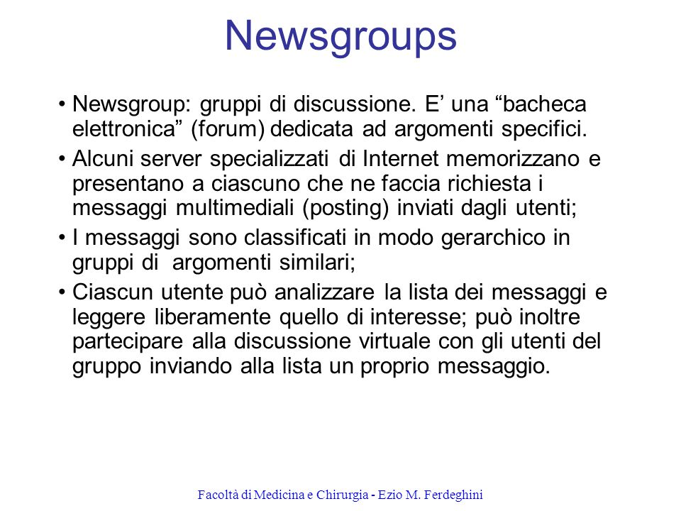 Facoltà di Medicina e Chirurgia - Ezio M. Ferdeghini Newsgroups Newsgroup: gruppi di discussione. E una bacheca elettronica (forum) dedicata ad argome