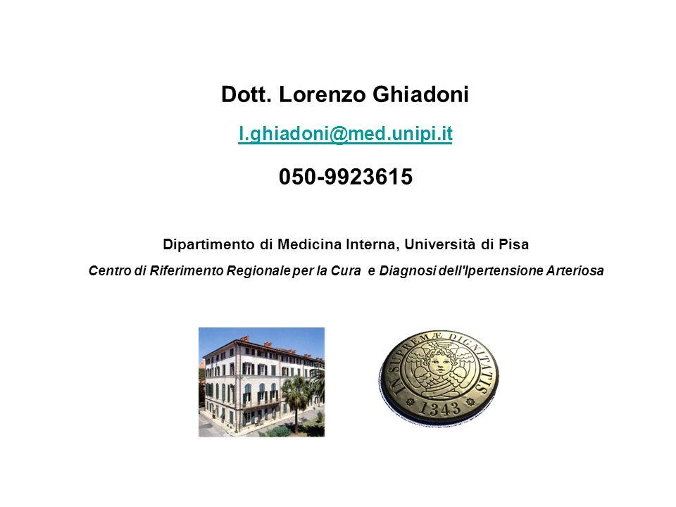 Dott. Lorenzo Ghiadoni l.ghiadoni@med.unipi.it 050-9923615 Dipartimento di Medicina Interna, Università di Pisa Centro di Riferimento Regionale per la