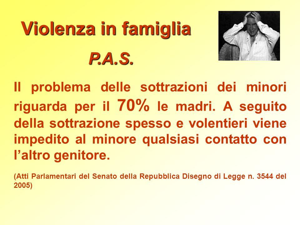 Violenza in famiglia P.A.S. Il problema delle sottrazioni dei minori riguarda per il 70% le madri. A seguito della sottrazione spesso e volentieri vie