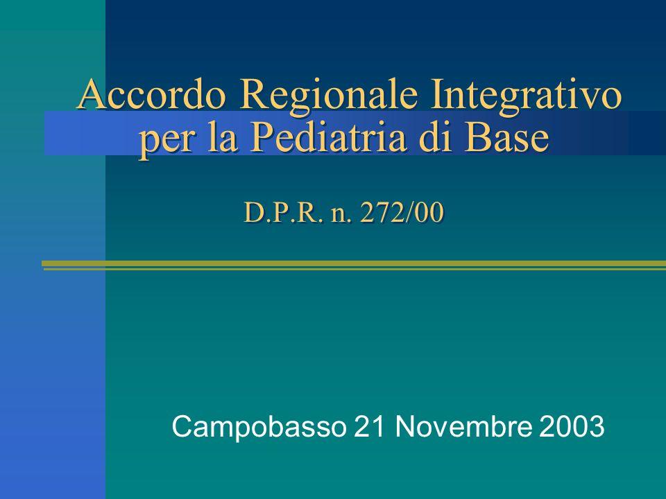 Accordo Regionale Integrativo per la Pediatria di Base D.P.R. n. 272/00 Campobasso 21 Novembre 2003