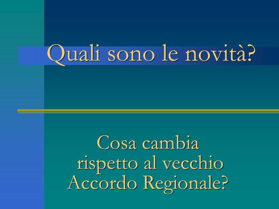Quali sono le novità? Cosa cambia rispetto al vecchio Accordo Regionale? Cosa cambia rispetto al vecchio Accordo Regionale?