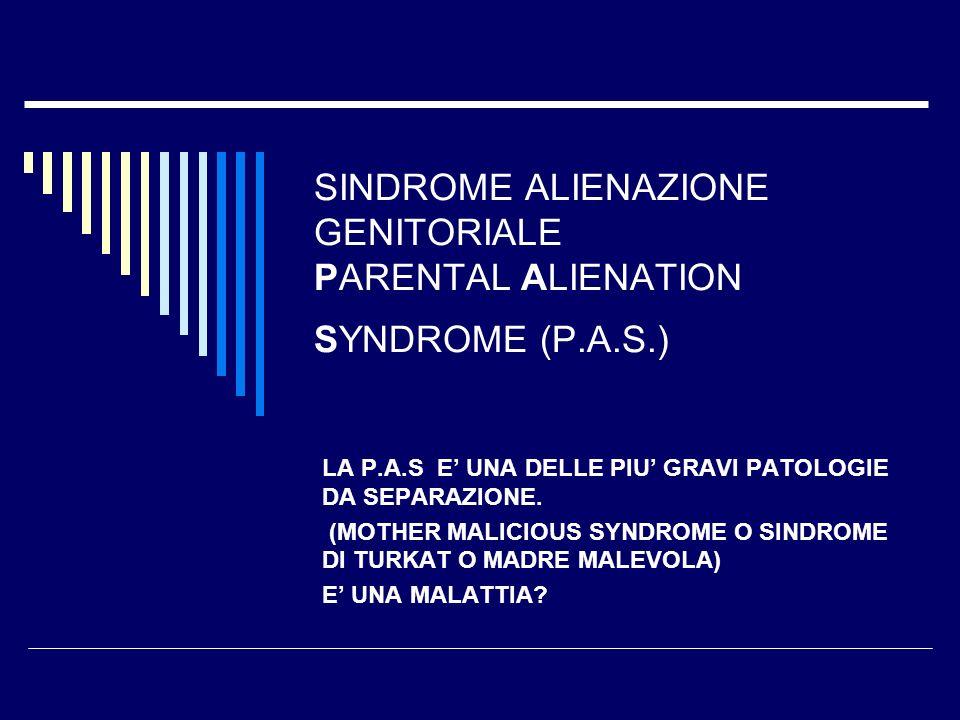 P.A.S DESCRITTA E SISTEMATIZZATA IN LETTERATURA DALLO PSICHIATRA AMERICANO RICHARD GARDNER (1985) IN ITALIA E STATA INTRODOTTA DAL PROF.