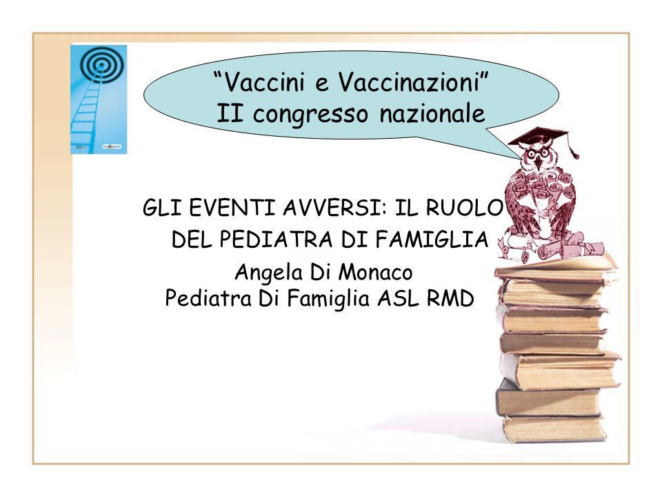GLI EVENTI AVVERSI: IL RUOLO DEL PEDIATRA DI FAMIGLIA Angela Di Monaco Pediatra Di Famiglia ASL RMD Vaccini e Vaccinazioni II congresso nazionale