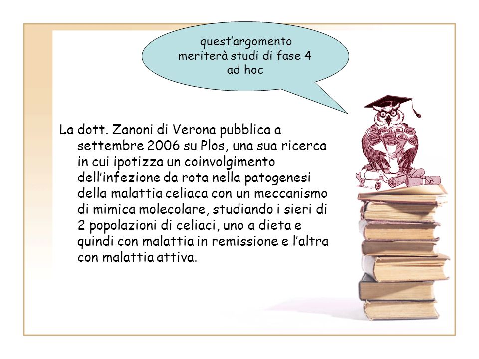 La dott. Zanoni di Verona pubblica a settembre 2006 su Plos, una sua ricerca in cui ipotizza un coinvolgimento dellinfezione da rota nella patogenesi