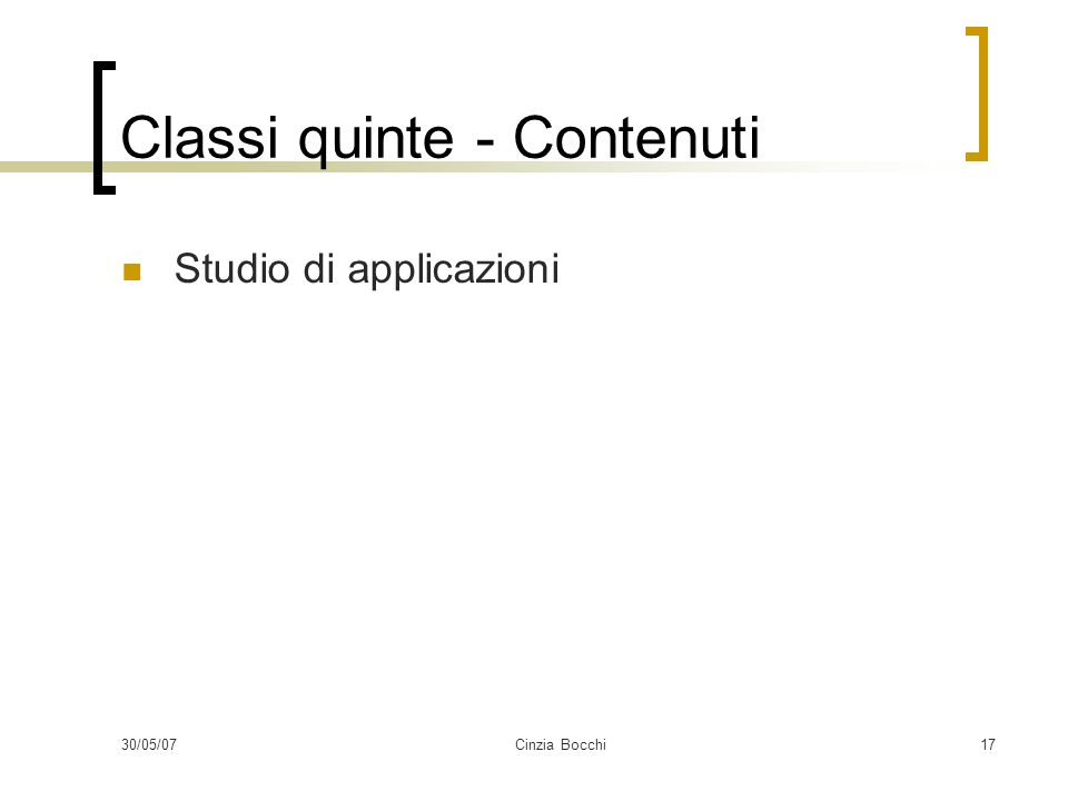 30/05/07Cinzia Bocchi17 Classi quinte - Contenuti Studio di applicazioni