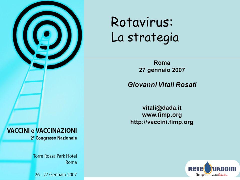 Roma 27 gennaio 2007 Giovanni Vitali Rosati vitali@dada.it www.fimp.org http://vaccini.fimp.org Rotavirus: La strategia