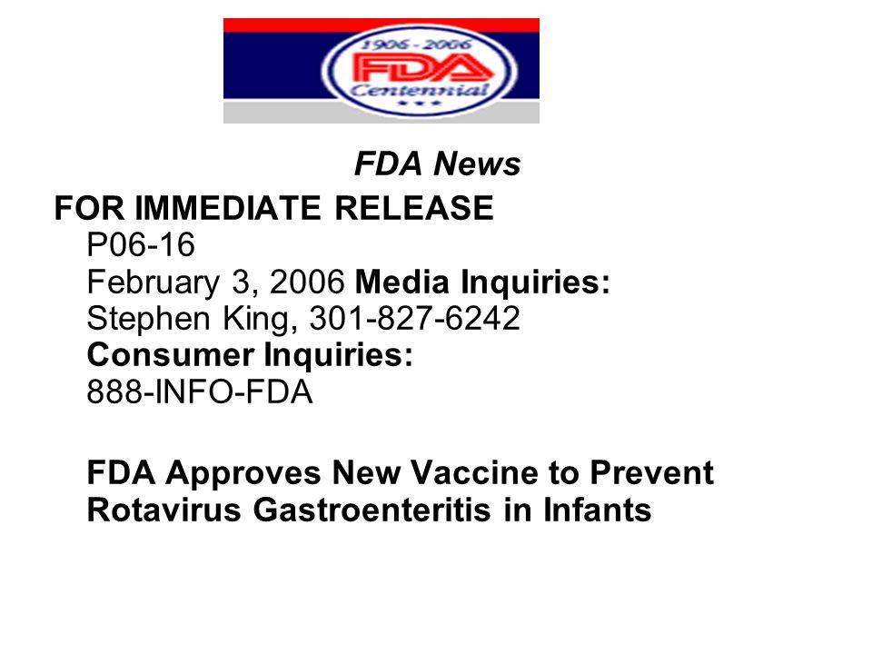 FDA News FOR IMMEDIATE RELEASE P06-16 February 3, 2006 Media Inquiries: Stephen King, 301-827-6242 Consumer Inquiries: 888-INFO-FDA FDA Approves New Vaccine to Prevent Rotavirus Gastroenteritis in Infants