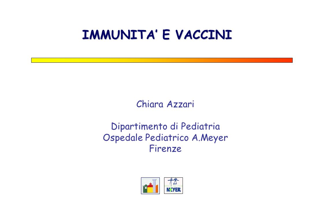 IMMUNITA E VACCINI Chiara Azzari Dipartimento di Pediatria Ospedale Pediatrico A.Meyer Firenze