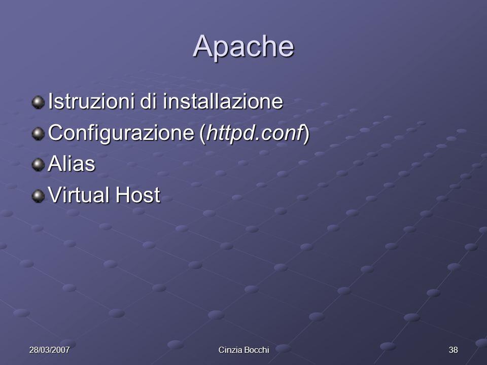 3828/03/2007Cinzia Bocchi Apache Istruzioni di installazione Configurazione (httpd.conf) Alias Virtual Host