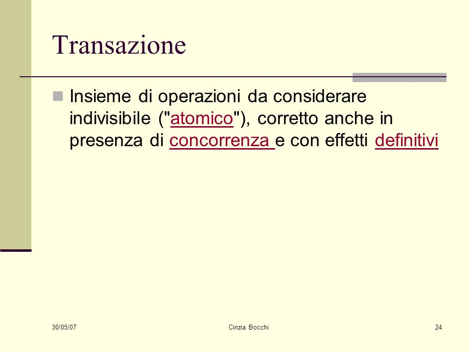 30/05/07 Cinzia Bocchi24 Transazione Insieme di operazioni da considerare indivisibile (