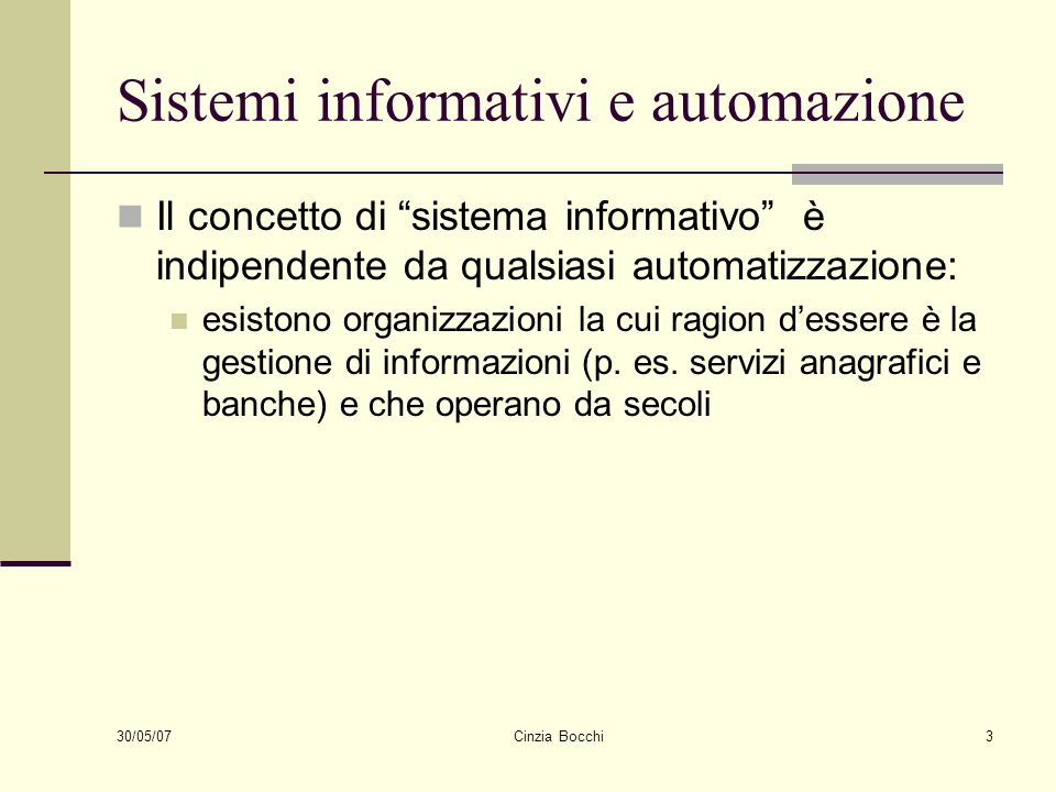 30/05/07 Cinzia Bocchi3 Sistemi informativi e automazione Il concetto di sistema informativo è indipendente da qualsiasi automatizzazione: esistono or