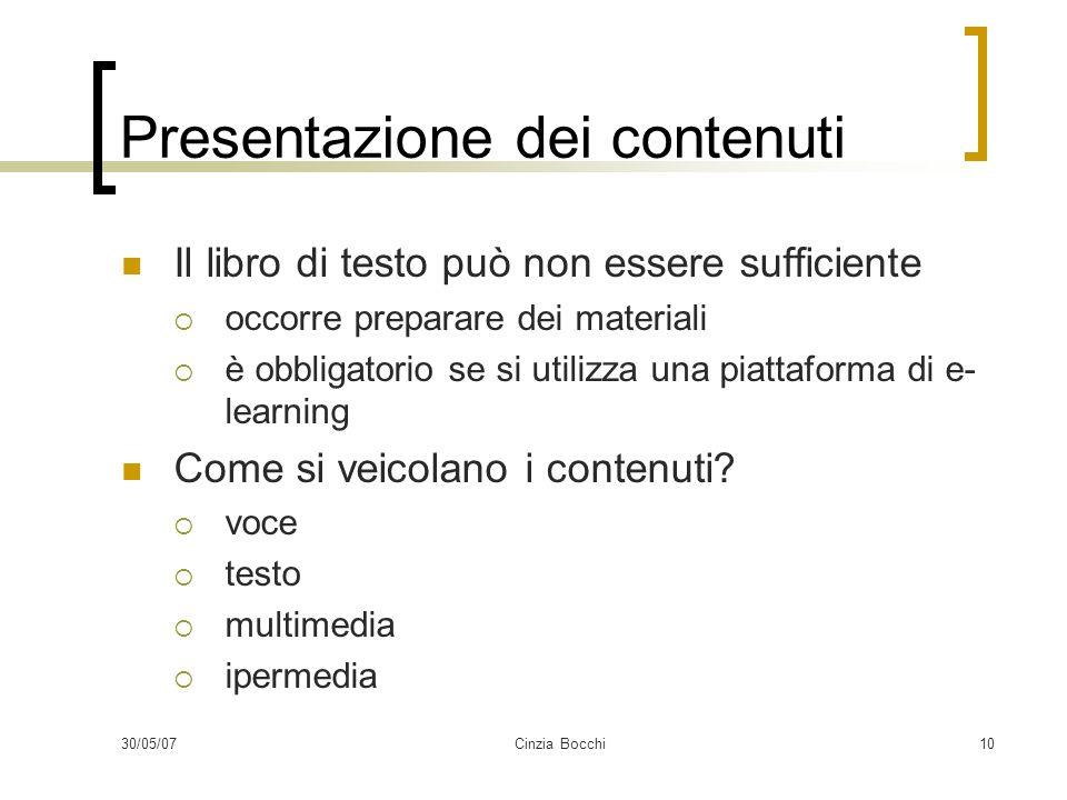 30/05/07Cinzia Bocchi10 Presentazione dei contenuti Il libro di testo può non essere sufficiente occorre preparare dei materiali è obbligatorio se si