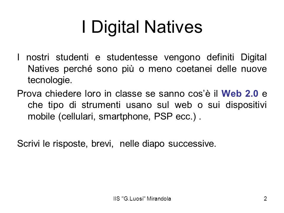 IIS G.Luosi Mirandola2 I Digital Natives I nostri studenti e studentesse vengono definiti Digital Natives perché sono più o meno coetanei delle nuove tecnologie.