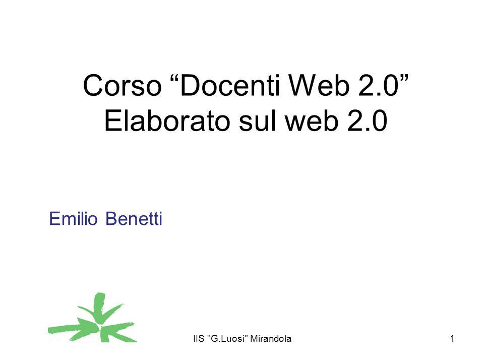 IIS G.Luosi Mirandola1 Corso Docenti Web 2.0 Elaborato sul web 2.0 Emilio Benetti